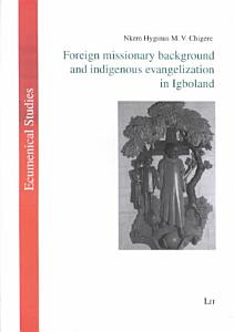 Foreign Missionary Background and Indigenous Evangelization in Igboland PDF