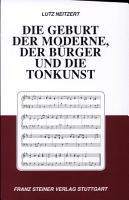 Die Geburt der Moderne  der B  rger und die Tonkunst PDF