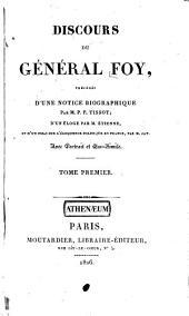 Discours du général Foy, précédés d'une notice biographique par P.F. Tissot, d'un éloge par M. Etienne, et d'un essai sur l'éloquence politique en France, par M. Jay: Volume1