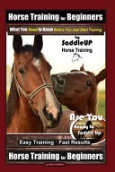 Horse Training for Beginners, What You Need to Know - Before You Just Start Training By SaddleUP Horse Training, Are You Ready to Saddle Up? Easy Training * Fast Results, Horse Training for Beginners