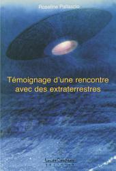 Témoignage d'une rencontre avec des extraterrestres: Faits vécus et racontés par Roseline Pallascio