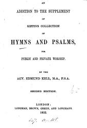 An addition to the supplement of Kippis's Collection of hymns and psalms, for public and private worship, by E. Kell
