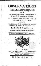 Observations philosophiques sur les systêmes de Newton, le mouvement de la terre et la pluralité des mondes: dialogues des morts sur le séjour des vivans ...