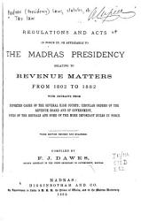 Regulations and Acts in Force In  Or Applicable to the Madras Presidency  Relating to Revenue Matters  from 1802 to 1882     PDF