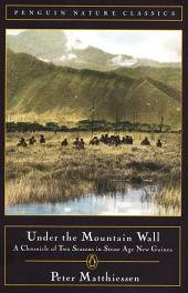 Under the Mountain Wall: A Chronicle of Two Seasons in Stone Age New Guinea