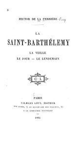 La Saint-Barthélemy: la veille, le jour le lendemain