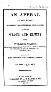 "An Appeal to the Public, Especially Those Concerned in Education: Against the Wrong and Injury Done by Marcius Willson, in His Pamphlet Entitled ""Reports on American Histories, Etc"