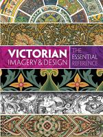 Victorian Imagery and Design: The Essential Reference