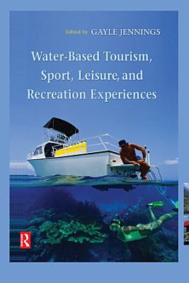 Water Based Tourism  Sport  Leisure  and Recreation Experiences PDF