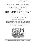 De Vrede van 1814. Jaarzang, aan de Broederschap van de aloude Rhetorijkkamer te Haarlem, bekend bij de zinspreuk: Trouw moet blijken, op den eersten dag van het jaar MDCCCXV.