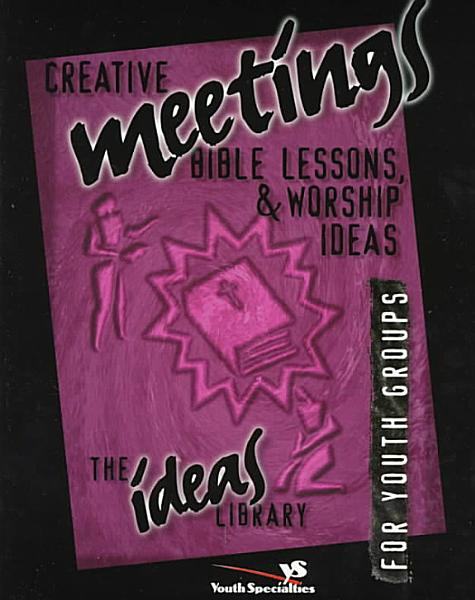 Creative Meetings  Bible Lessons  and Worship Ideas PDF