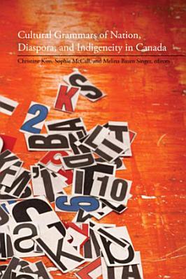Cultural Grammars of Nation  Diaspora  and Indigeneity in Canada PDF