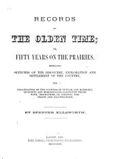 Records of the Olden Time: Or, Fifty Years on the Prairies. Embracing Sketches of the Discovery, Exploration and Settlement of the Country, the Organization of the Counties of Putnam and Marshall, Incidents and Reminiscences Connected Therewith, Biographies of Citizens