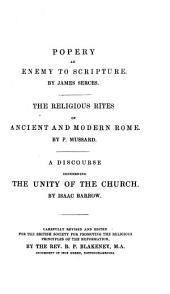 Supplement to Gibson's A Preservative Against Popery: Popery an enemy to scripture, by James Serces; Roam antiqua et recens, by P. Mussard; On the unity of the church, by Isaac Barrow