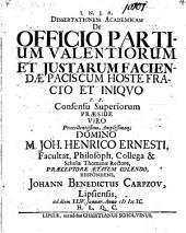 Diss. acad. de officio partium valentiorum et iustarum faciendae pacis cum hoste fracto et iniquo