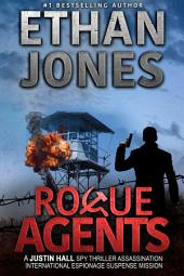Rogue Agents: A Justin Hall Spy Thriller: Action, Mystery, International Espionage and Suspense - Book 5