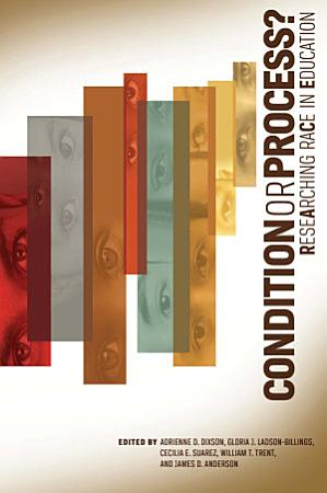 Condition or Process  Researching Race in Education PDF