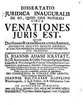 Diss. iur. inaug. de eo, quod iure naturali circa venationes iuris est