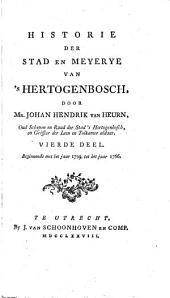 Historie der stad en Meyerye van 's Hertogenbosch, alsmede van de voornaamste daaden der hertogen van Brabant: Dl. 4 Beginnende met het jaar 1729 tot het jaar 1766, Volume 1