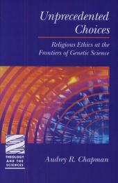 Unprecedented Choices: Religious Ethics at the Frontiers of Genetic Science