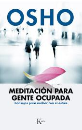 Meditación para gente ocupada: Consejos para acabar con el estrés