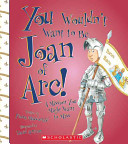 You Wouldn t Want to Be Joan of Arc