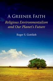 A Greener Faith: Religious Environmentalism and Our Planet's Future