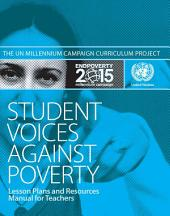 Student Voices Against Poverty: The Millennium Campaign Curriculum Project : Lesson Plans and Resources Manual for Teachers