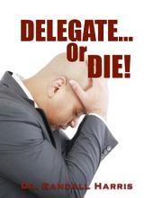 Delegate or Die!