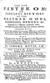 The New Pantheon: or, Fabulous history of the heathen gods ... Adorned with figures from ancient paintings, medals and gems ... The sixth edition, revised and corrected ... with ... a dissertation on the theology of the heathens, by William Cooke. To which is subjoined an appendix, treating of their astrology, prodigies, etc