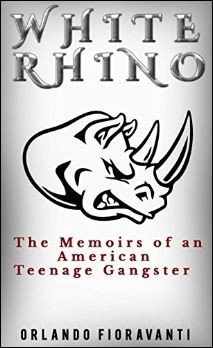 White Rhino The Memoirs Of An American Teenage Gangster