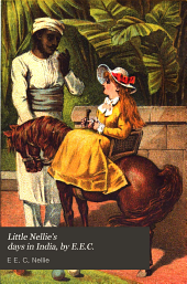 Little Nellie's days in India, by E.E.C.