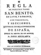 Regla de N.P.S. Benito. en latín y romance, con versículos y secciones que para el uso de la Congregación de España, ofrece el menor de sus monges Diego Mecolaeta