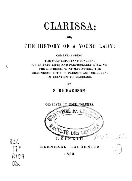Clarissa Or The History of a Young Lady   Comprehending the Most Important Concerns of Private Life  and Particularly Shewing the Distresses that May Attend the Misconduct Both of Parents and Children  in Relation to Marriage PDF