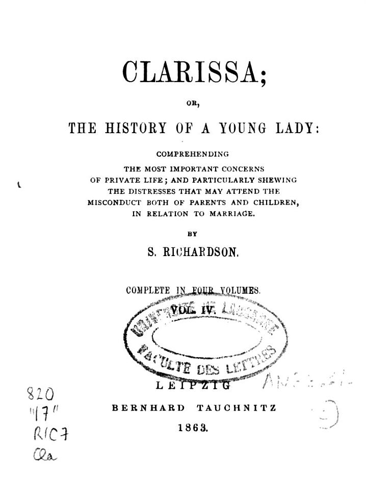 Clarissa Or The History of a Young Lady : Comprehending the Most Important Concerns of Private Life; and Particularly Shewing the Distresses that May Attend the Misconduct Both of Parents and Children, in Relation to Marriage