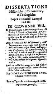 Dissertationi historiche, canoniche e teologiche sopra i concilii Romani II e III di Giovanni 8. (etc.)