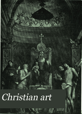 Christian Art: An Illustrated Monthly Magazine Devoted to Current Church Building, American and Foreign, and the Allied Ecclesiological Arts, with Expert Discussions of All Topics Relating to Christian Archaeology