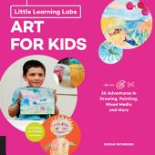 Little Learning Labs: Art for Kids, abridged edition: 26 Adventures in Drawing, Painting, Mixed Media and More; Activities for STEAM Learners