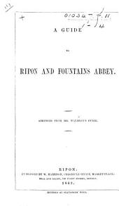 A Guide to Ripon and Fountains Abbey. Abridged from Mr. Walbran's guide