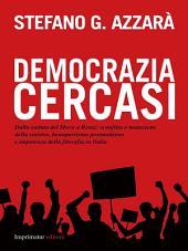 Democrazia cercasi: Dalla caduta del muro a Renzi: sconfitta e mutazione della sinistra, bonapartismo postmoderno e impotenza della filosofia in Italia