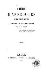 Choix d'anecdotes chrétiennes: extraites des meilleurs auteurs