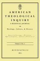 American Theological Inquiry  Volume Five  Issue One PDF