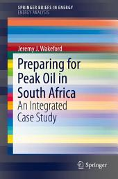 Preparing for Peak Oil in South Africa: An Integrated Case Study