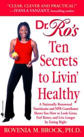 Dr. Ro's Ten Secrets to Livin' Healthy: A Nationally Renowned Nutritionist and NPR Contributor Shows You How to LookGreat, Feel Better, and Live Long by Eating Right