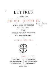 Lettres inédites du roi Henri VI à Monsieur de Villiers, ambassadeur à Venise (1599)