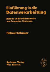 Einführung in die Datenverarbeitung: Aufbau und Funktionsweise von Computer-Systemen