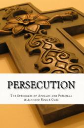 Persecution: The Struggles of Apollos and Priscilla.