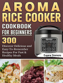 AROMA Rice Cooker Cookbook For Beginners