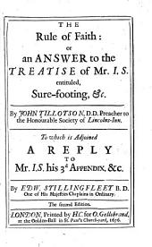 The Rule of Faith: Or, An Answer to the Treatise of Mr. I.S. Entituled, Sure-footing, &c