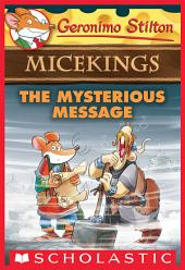 The Mysterious Message (Geronimo Stilton Micekings #5)